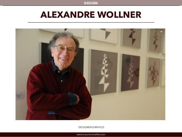 DESIGN  ALEXANDRE WOLLNER  DESIGNER GRÁFICO  www.mauriciomallet.com
