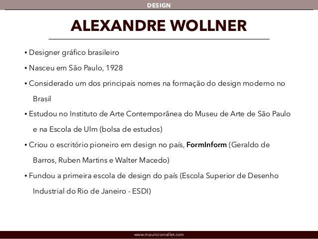 DESIGN  ALEXANDRE WOLLNER  • Designer gráfico brasileiro  • Nasceu em São Paulo, 1928  • Considerado um dos principais nom...