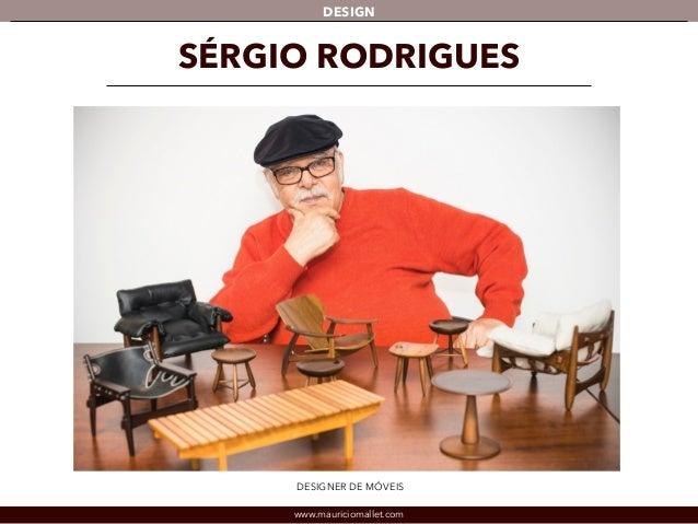 DESIGN  SÉRGIO RODRIGUES  DESIGNER DE MÓVEIS  www.mauriciomallet.com