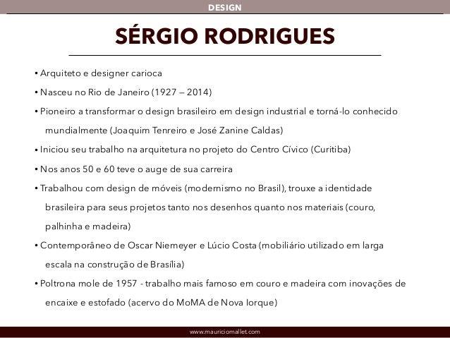 DESIGN  SÉRGIO RODRIGUES  • Arquiteto e designer carioca  • Nasceu no Rio de Janeiro (1927 — 2014)  • Pioneiro a transform...