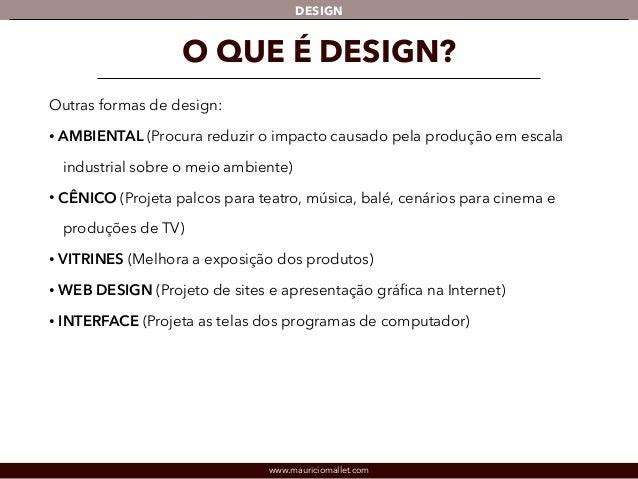 DESIGN  O QUE É DESIGN?  Outras formas de design:  • AMBIENTAL (Procura reduzir o impacto causado pela produção em escala ...