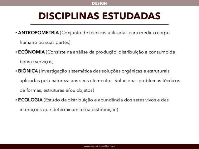 DESIGN  DISCIPLINAS ESTUDADAS  • ANTROPOMETRIA (Conjunto de técnicas utilizadas para medir o corpo  humano ou suas partes)...
