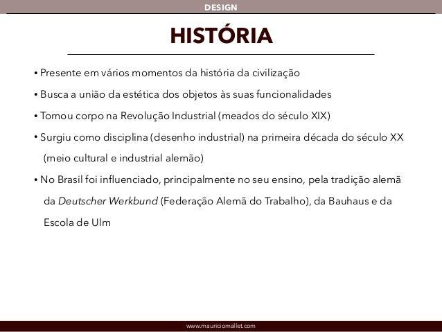 DESIGN  HISTÓRIA  • Presente em vários momentos da história da civilização  • Busca a união da estética dos objetos às sua...
