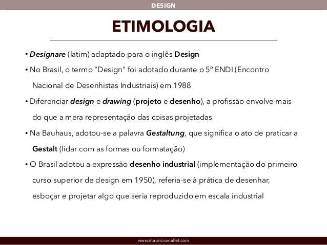 """DESIGN  ETIMOLOGIA  • Designare (latim) adaptado para o inglês Design  • No Brasil, o termo """"Design"""" foi adotado durante o..."""