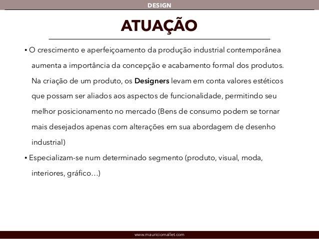 DESIGN  ATUAÇÃO  • O crescimento e aperfeiçoamento da produção industrial contemporânea  aumenta a importância da concepçã...