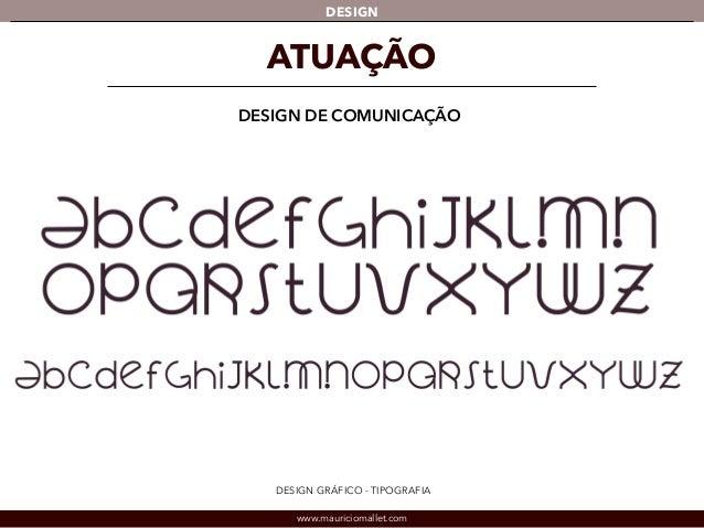 DESIGN  ATUAÇÃO  DESIGN DE COMUNICAÇÃO  DESIGN GRÁFICO - TIPOGRAFIA  www.mauriciomallet.com