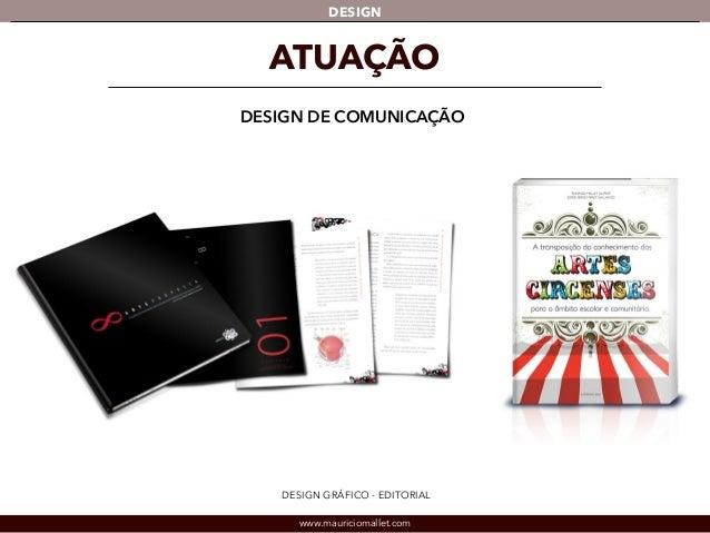 DESIGN  ATUAÇÃO  DESIGN DE COMUNICAÇÃO  DESIGN GRÁFICO - EDITORIAL  www.mauriciomallet.com