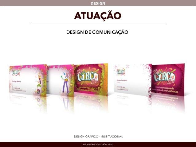 DESIGN  ATUAÇÃO  DESIGN DE COMUNICAÇÃO  DESIGN GRÁFICO - INSTITUCIONAL  www.mauriciomallet.com