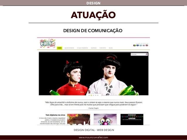 DESIGN  ATUAÇÃO  DESIGN DE COMUNICAÇÃO  DESIGN DIGITAL - WEB DESIGN  www.mauriciomallet.com