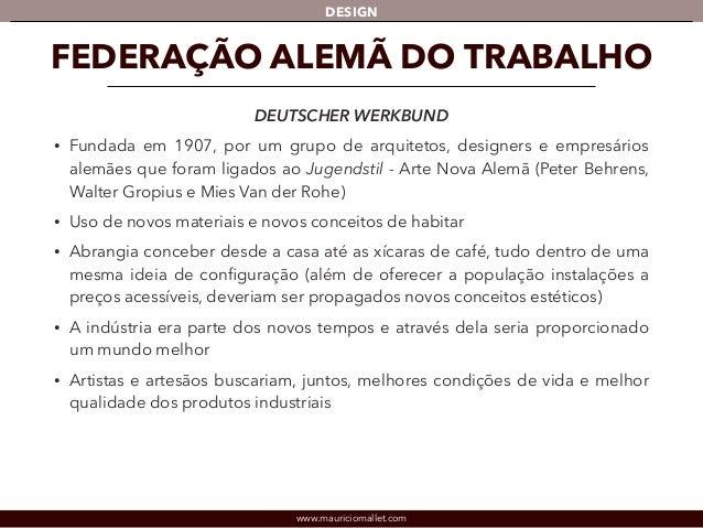 DESIGN  FEDERAÇÃO ALEMÃ DO TRABALHO  DEUTSCHER WERKBUND  • Fundada em 1907, por um grupo de arquitetos, designers e empres...
