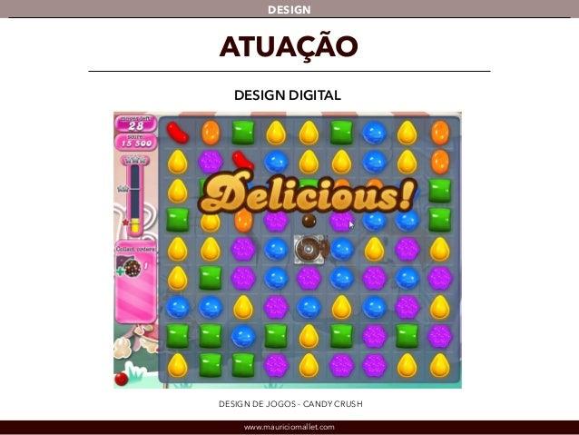DESIGN  ATUAÇÃO  DESIGN DIGITAL  DESIGN DE JOGOS - CANDY CRUSH  www.mauriciomallet.com