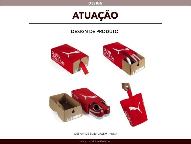 DESIGN  ATUAÇÃO  DESIGN DE PRODUTO  DESIGN DE EMBALAGEM - PUMA  www.mauriciomallet.com