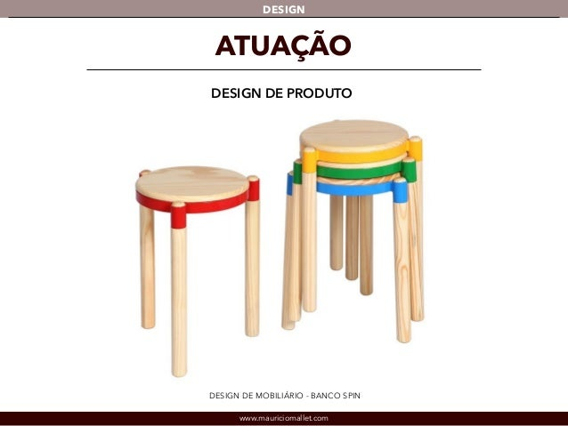 DESIGN  ATUAÇÃO  DESIGN DE PRODUTO  DESIGN DE MOBILIÁRIO - BANCO SPIN  www.mauriciomallet.com