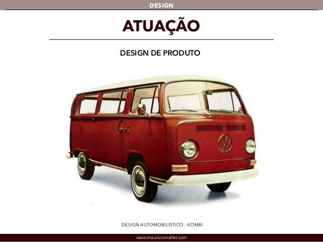 DESIGN  ATUAÇÃO  DESIGN DE PRODUTO  DESIGN AUTOMOBILÍSTICO - KOMBI  www.mauriciomallet.com