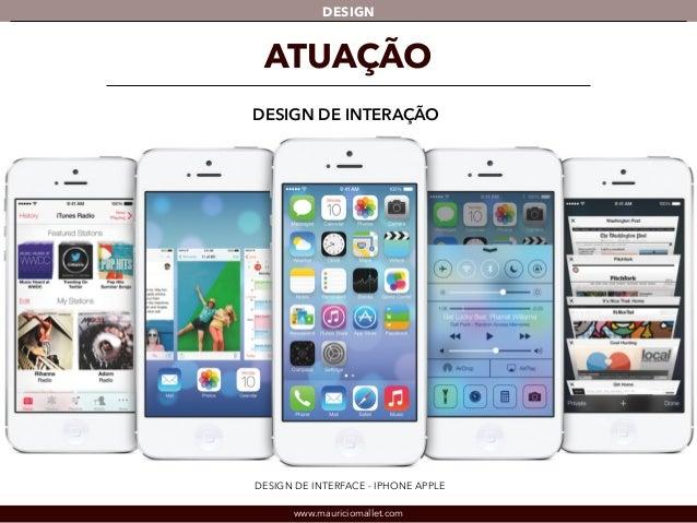 DESIGN  ATUAÇÃO  DESIGN DE INTERAÇÃO  DESIGN DE INTERFACE - IPHONE APPLE  www.mauriciomallet.com