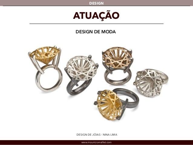 DESIGN  ATUAÇÃO  DESIGN DE MODA  DESIGN DE JÓIAS - NINA LIMA  www.mauriciomallet.com