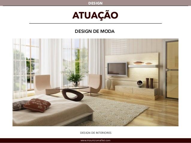 DESIGN  ATUAÇÃO  DESIGN DE MODA  DESIGN DE INTERIORES  www.mauriciomallet.com