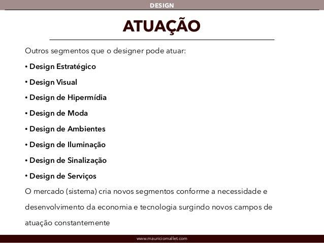 DESIGN  ATUAÇÃO  Outros segmentos que o designer pode atuar:  • Design Estratégico  • Design Visual  • Design de Hipermídi...