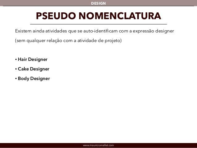 DESIGN  PSEUDO NOMENCLATURA  Existem ainda atividades que se auto-identificam com a expressão designer  (sem qualquer rela...
