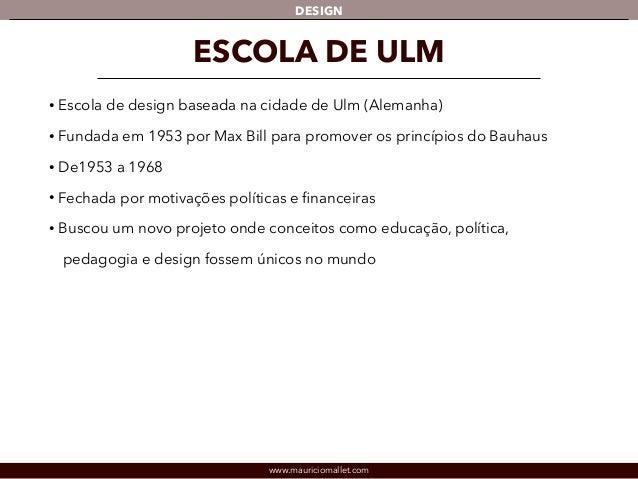 DESIGN  ESCOLA DE ULM  • Escola de design baseada na cidade de Ulm (Alemanha)  • Fundada em 1953 por Max Bill para promove...