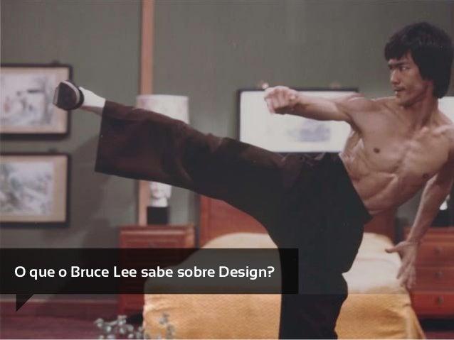 O que o Bruce Lee sabe sobre Design?
