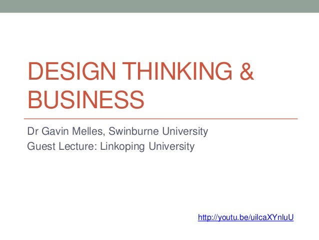 DESIGN THINKING & BUSINESS Dr Gavin Melles, Swinburne University Guest Lecture: Linkoping University http://youtu.be/uilca...