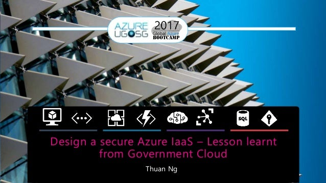 Design a secure Azure IaaS – Lesson learnt from Government Cloud Thuan Ng