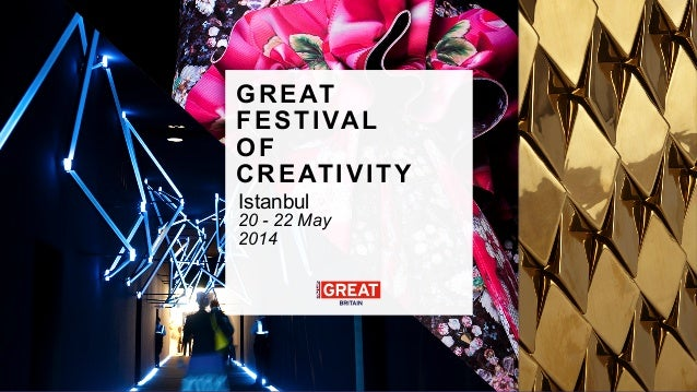 GREAT FESTIVAL OF CREATIVITY 20 - 22 May 2014 Istanbul