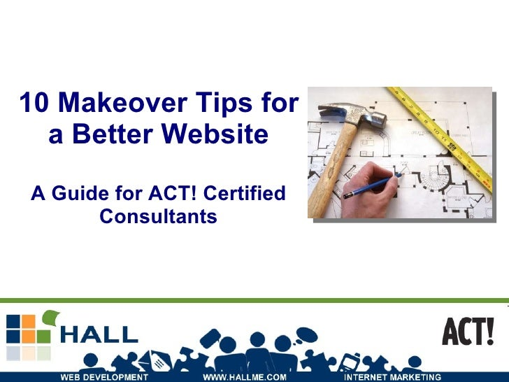 10 Makeover Tips for a Better Website A Guide for ACT! Certified Consultants