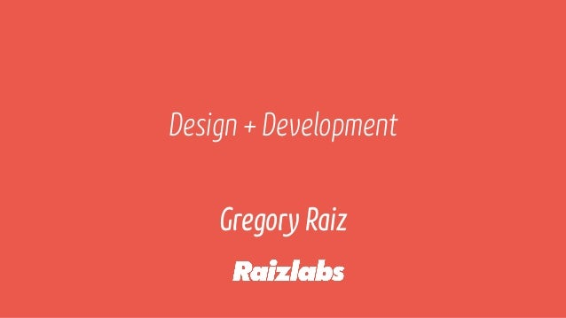 Design + Development Gregory Raiz