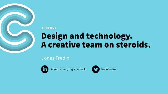 Design and technology.  A creative team on steroids.  Jonas Fredin  linkedin.com/in/jonasfredin hellofredin