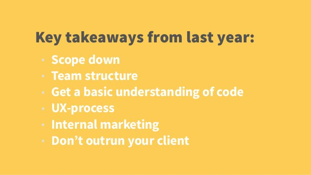 Key takeaways from last year:  • Scope down  • Team structure  • Get a basic understanding of code  • UX-process  • Intern...