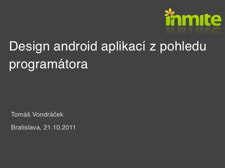 Design android aplikací z pohleduprogramátoraTomáš VondráčekBratislava, 21.10.2011