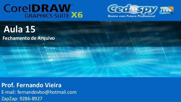 Prof. Fernando Vieira E-mail: fernandovbo@hotmail.com ZapZap: 9286-8927 Aula 15 Fechamento de Arquivo