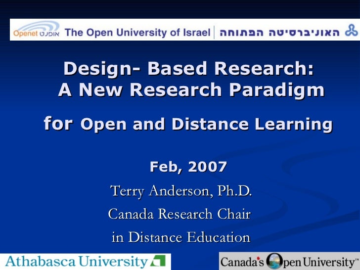 Design- Based Research:  A New Research Paradigm for   Open and Distance Learning Feb, 2007 Terry Anderson, Ph.D. Canada R...