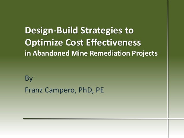 Design-Build Strategies to Optimize Cost Effectiveness in Abandoned Mine Remediation Projects  By Franz Campero, PhD, PE