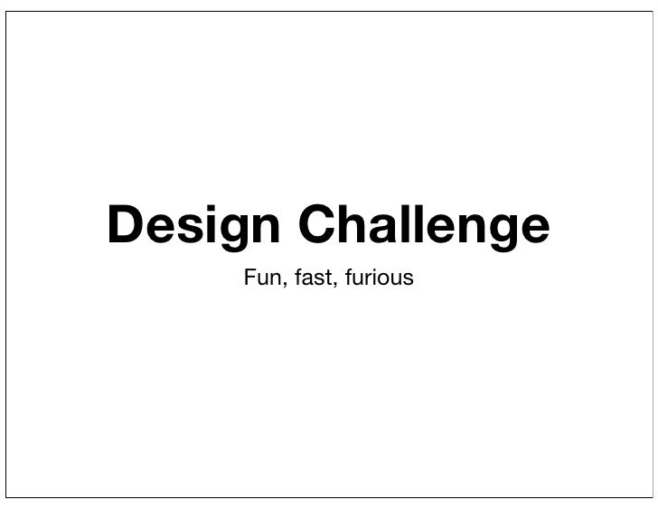 Design Challenge     Fun, fast, furious
