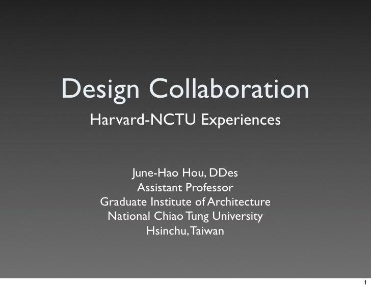 Design Collaboration   Harvard-NCTU Experiences           June-Hao Hou, DDes          Assistant Professor    Graduate Inst...