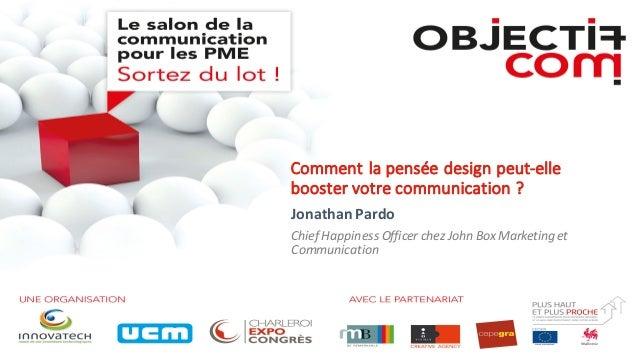 Comment  la  pensée  design  peut-‐elle   booster  votre  communication  ? Jonathan  Pardo Chief  Hap...