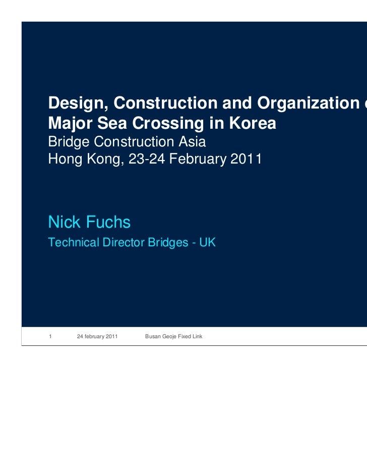 Design, Construction and Organization of aMajor Sea Crossing in KoreaBridge Construction AsiaHong Kong, 23-24 February 201...