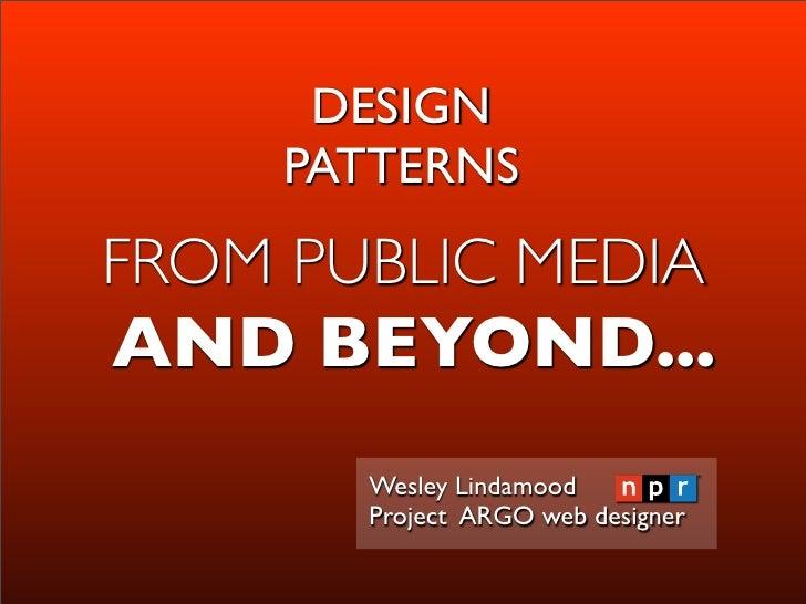 DESIGN     PATTERNSFROM PUBLIC MEDIAAND BEYOND...       Wesley Lindamood       Project ARGO web designer