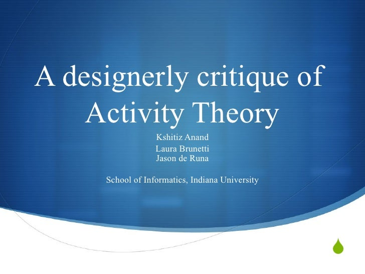  A designerly critique of Activity Theory Kshitiz Anand Laura Brunetti Jason de Runa School of Informatics, Indiana Unive...