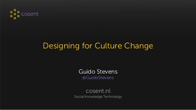 Designing for Culture Change Guido Stevens @GuidoStevens cosent.nl Social Knowledge Technology