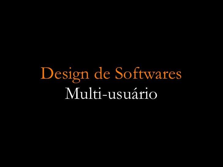 Design de Softwares   Multi-usuário