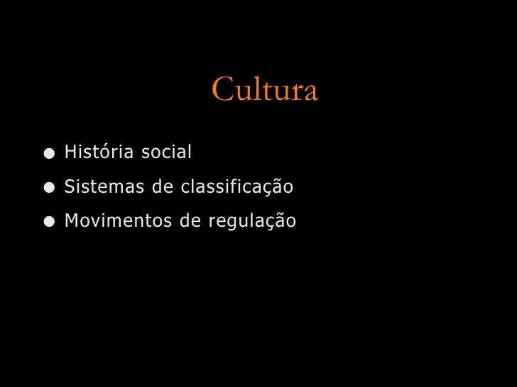 Cultura • História social • Sistemas de classificação • Movimentos de regulação