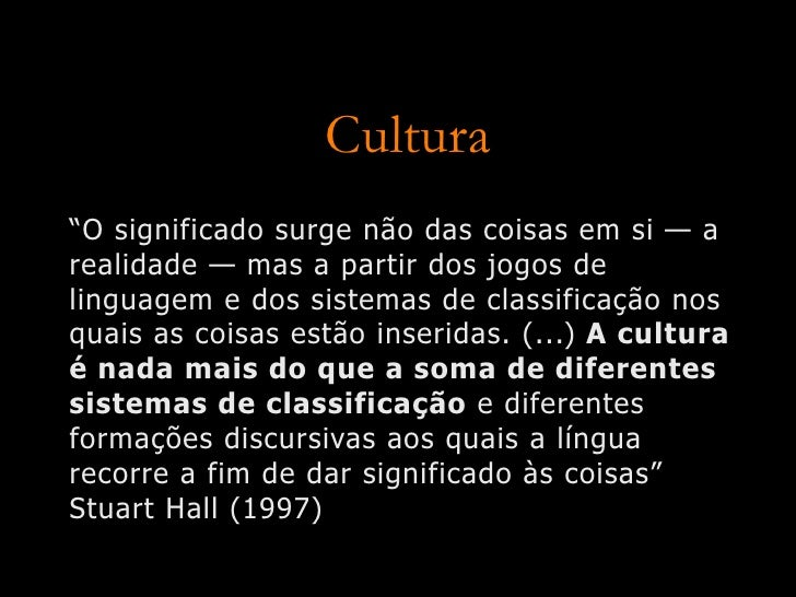 """Cultura """"O significado surge não das coisas em si — a realidade — mas a partir dos jogos de linguagem e dos sistemas de cl..."""