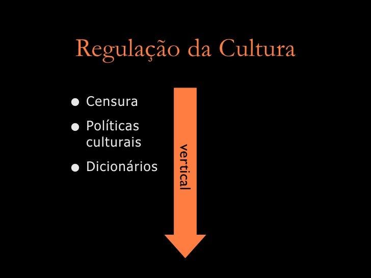 Regulação da Cultura  • Censura • Políticas   culturais                  vertical • Dicionários