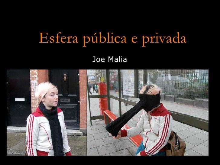 Esfera pública e privada         Joe Malia