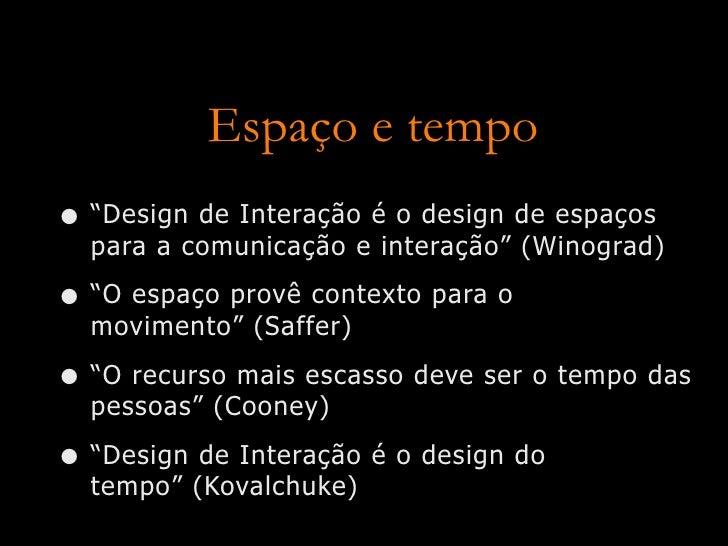 """Espaço e tempo • """"Design de Interação é o design de espaços   para a comunicação e interação"""" (Winograd)  • """"O espaço prov..."""