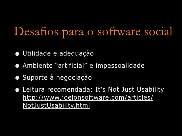 """Desafios para o software social • Utilidade e adequação • Ambiente """"artificial"""" e impessoalidade • Suporte à negociação • ..."""